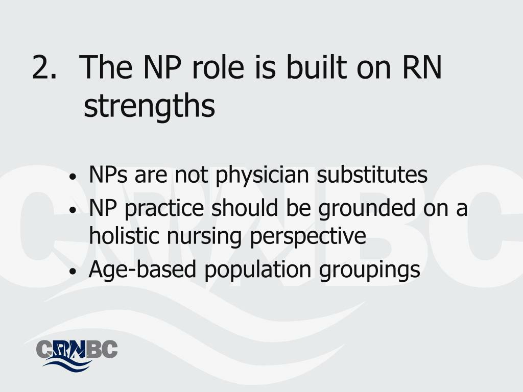 2.	The NP role is built on RN 	strengths
