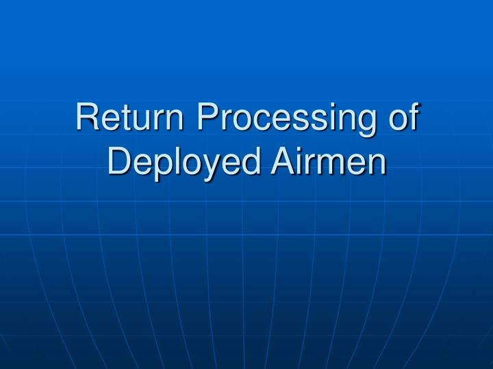 Return processing of deployed airmen