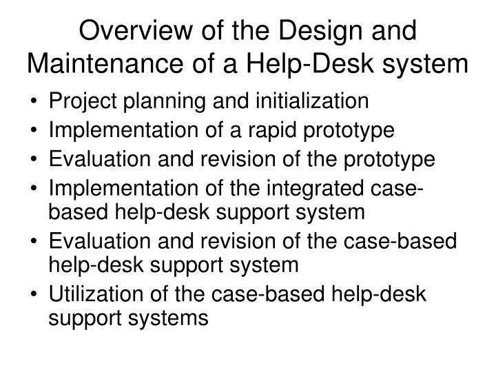 Overview of the Design and Maintenance of a Help-Desk system