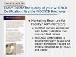 communicate the quality of your wocncb certification use the wocncb brochures