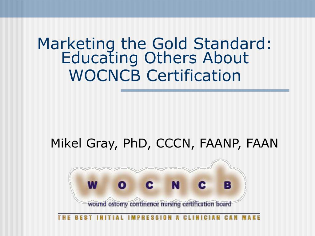 marketing the gold standard educating others about wocncb certification l.