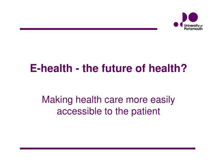 E-health - the future of health?