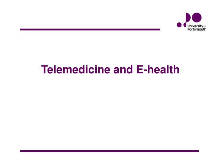 Telemedicine and E-health