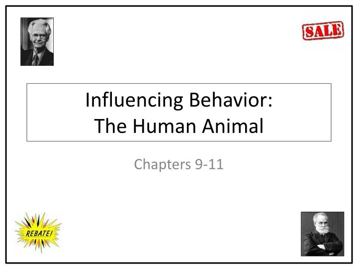 Influencing behavior the human animal