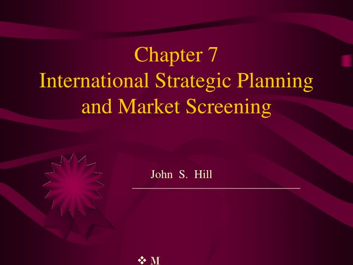 Chapter 7 international strategic planning and market screening