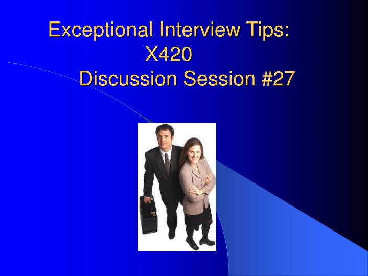 Exceptional interview tips x420 discussion session 27