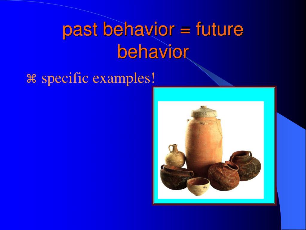 past behavior = future behavior
