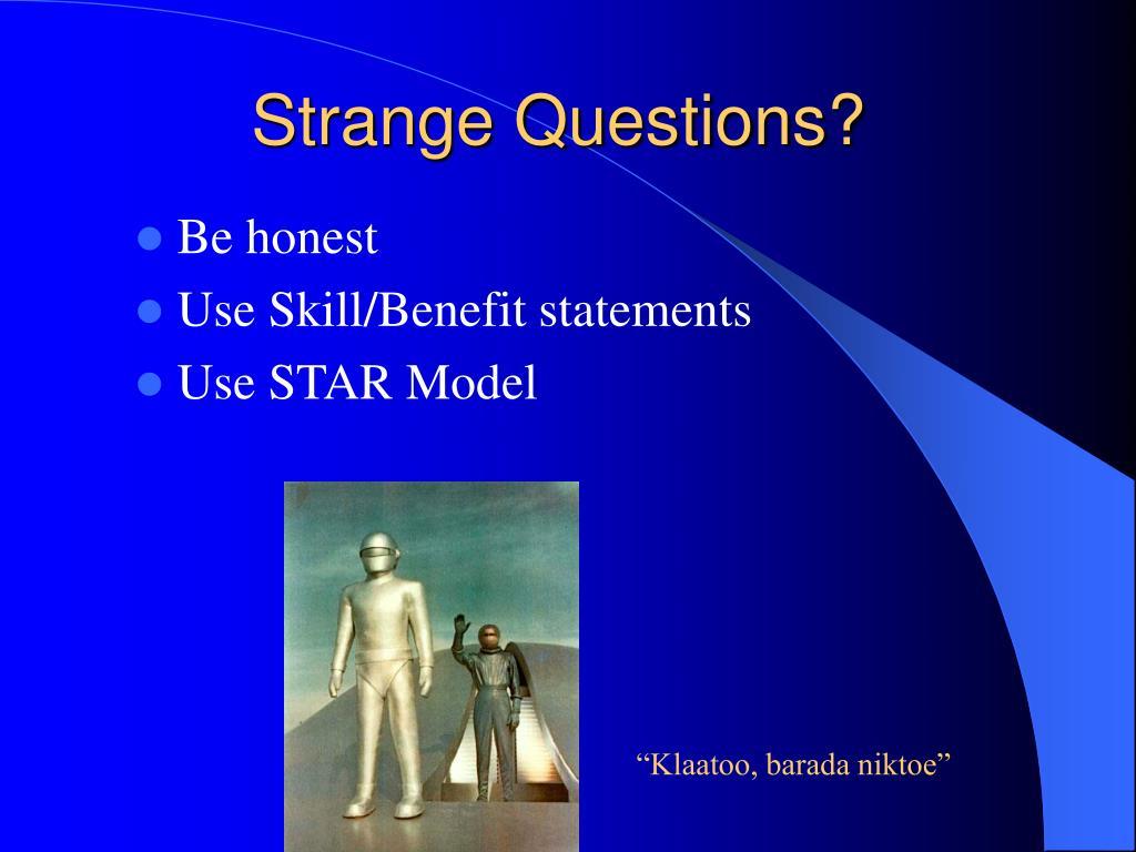 Strange Questions?