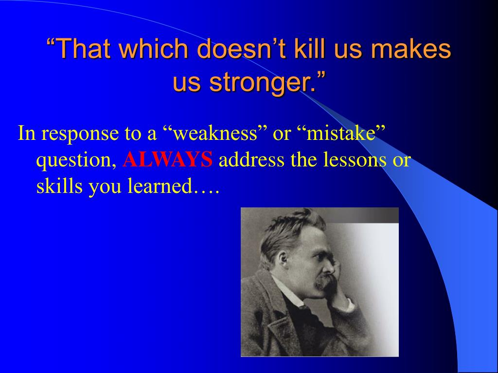 """""""That which doesn't kill us makes us stronger."""""""
