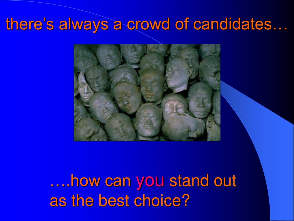 there's always a crowd of candidates…