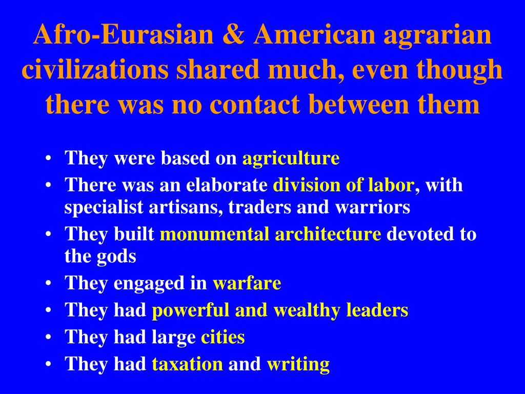 Afro-Eurasian & American agrarian civilizations shared much, even though there was no contact between them