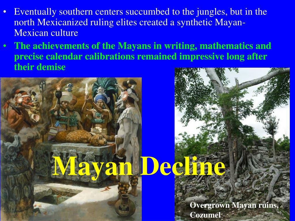 Eventually southern centers succumbed to the jungles, but in the north Mexicanized ruling elites created a synthetic Mayan-Mexican culture