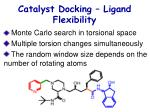 catalyst docking ligand flexibility