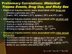 preliminary correlations historical trauma events drug use and risky sex