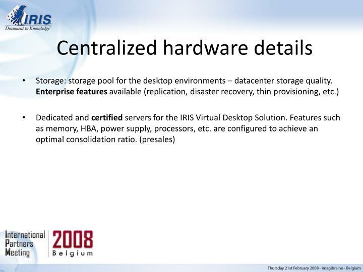 Centralized hardware details