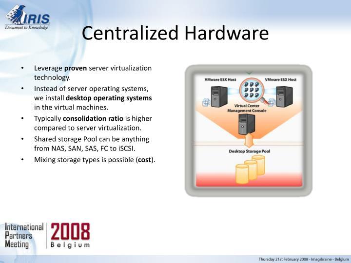 Centralized Hardware