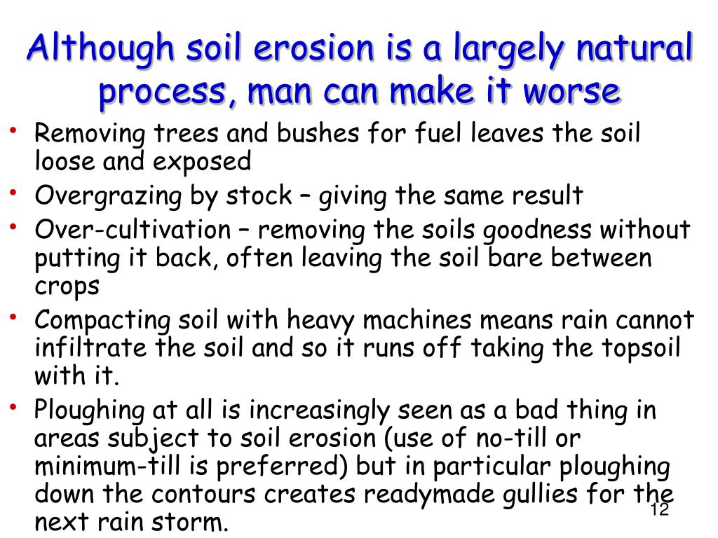 Although soil erosion is a largely natural process, man can make it worse