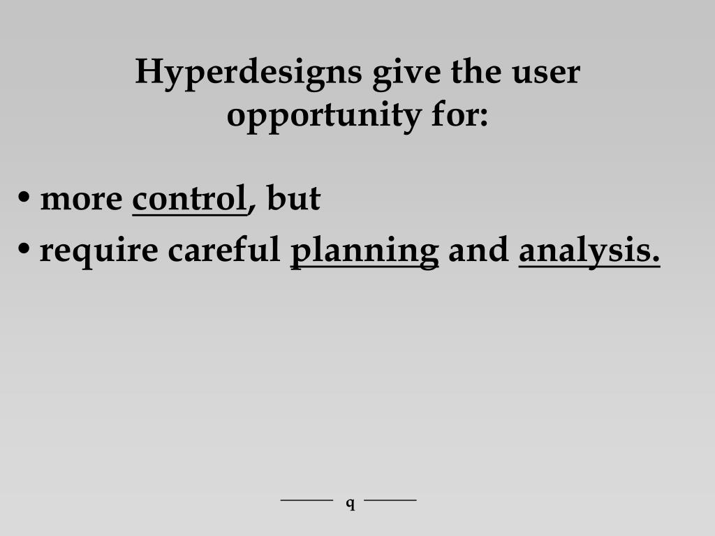 Hyperdesigns give the user opportunity for: