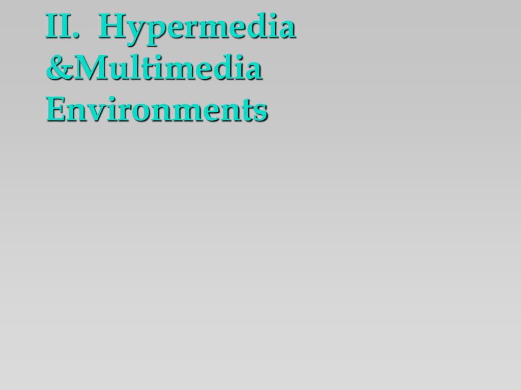 II.  Hypermedia &Multimedia Environments