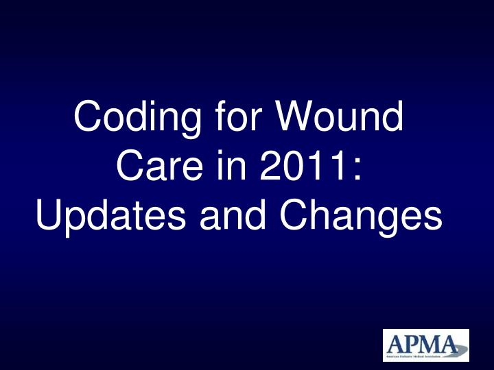 coding for wound care in 2011 updates and changes n.