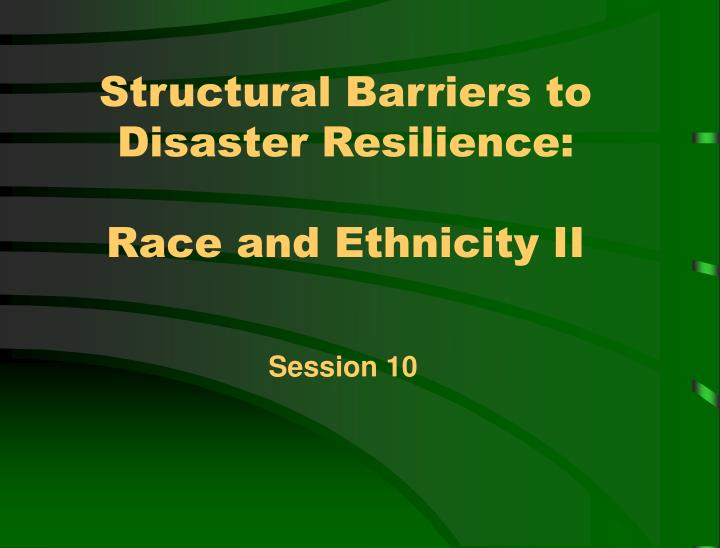 Structural barriers to disaster resilience race and ethnicity ii