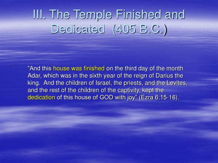 III. The Temple Finished and Dedicated  (405 B.C.)