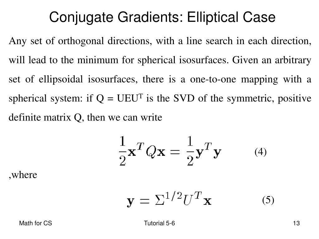 Any set of orthogonal directions, with a line search in each direction, will lead to the minimum for spherical isosurfaces. Given an arbitrary set of ellipsoidal isosurfaces, there is a one-to-one mapping with a spherical system: if Q = UEU