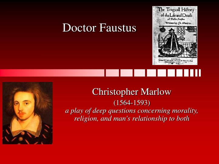 is dr faustus a medieval morality In doctor faustus also there is only one towering central figure and the entire action center round him besides, like earlier plays, it also suffers from but in spite of its entire links with medieval morality plays, critics opine that doctor faustus should not be treated as a morality play wholly.