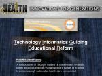 t echnology i nformatics g uiding e ducational r eform