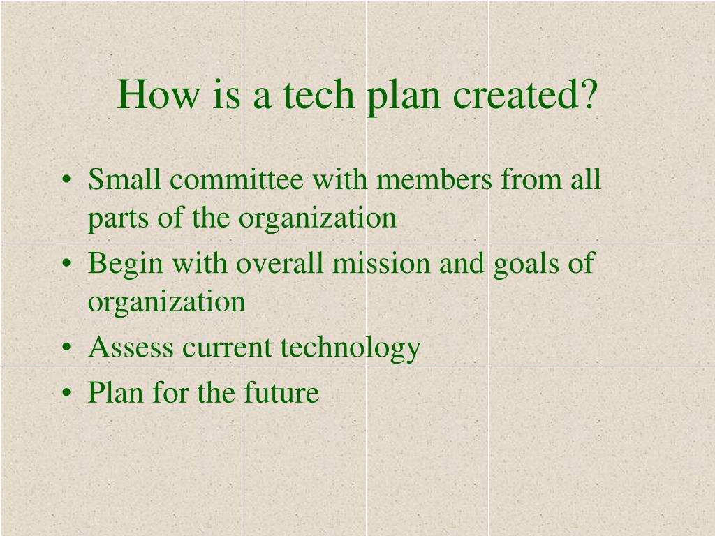 How is a tech plan created?