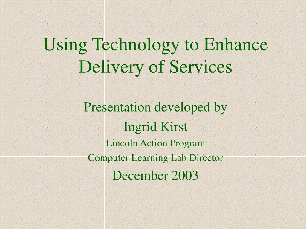 using technology to enhance delivery of services l.