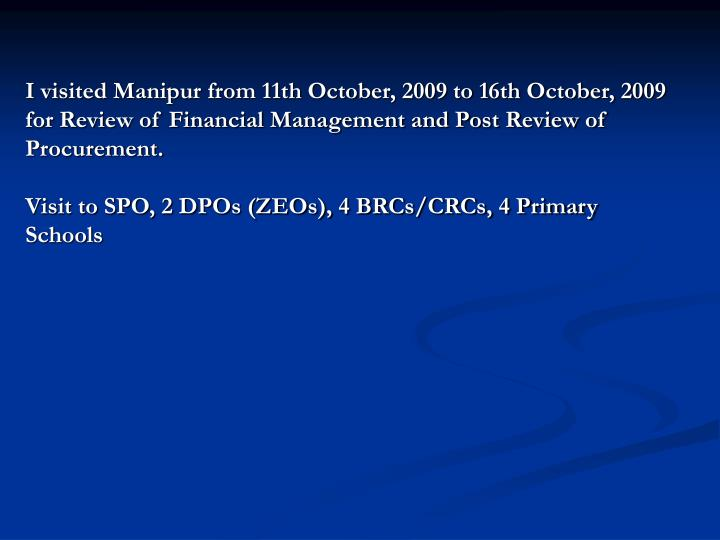 I visited Manipur from 11th October, 2009 to 16th October, 2009 for Review of Financial Management a...
