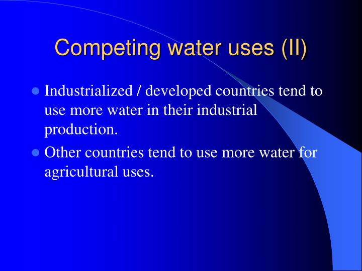 Competing water uses (II)