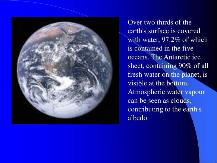 Over two thirds of the earth's surface is covered with water, 97.2% of which is contained in the fiv...