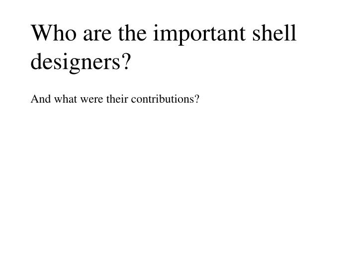 who are the important shell designers n.