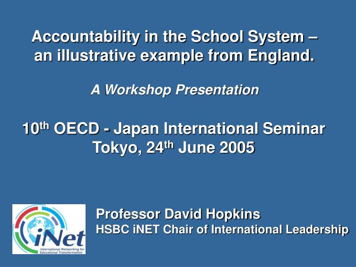 Accountability in the school system an illustrative example from england a workshop presentation