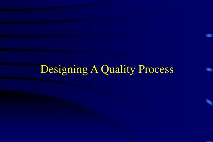 Designing A Quality Process
