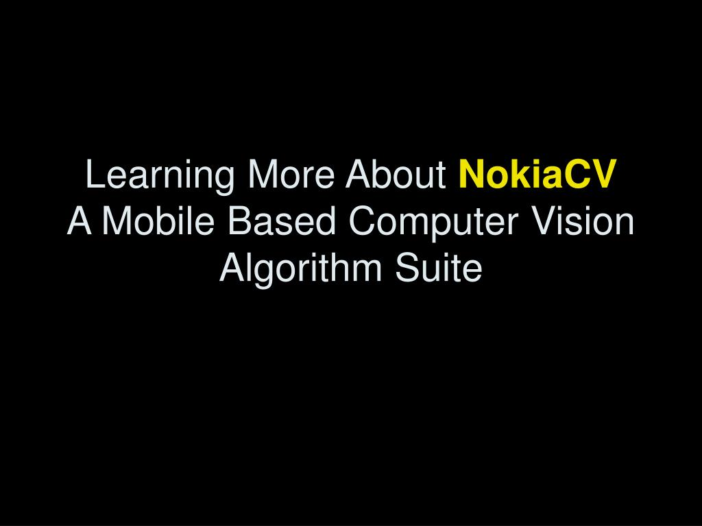 learning more about nokiacv a mobile based computer vision algorithm suite l.