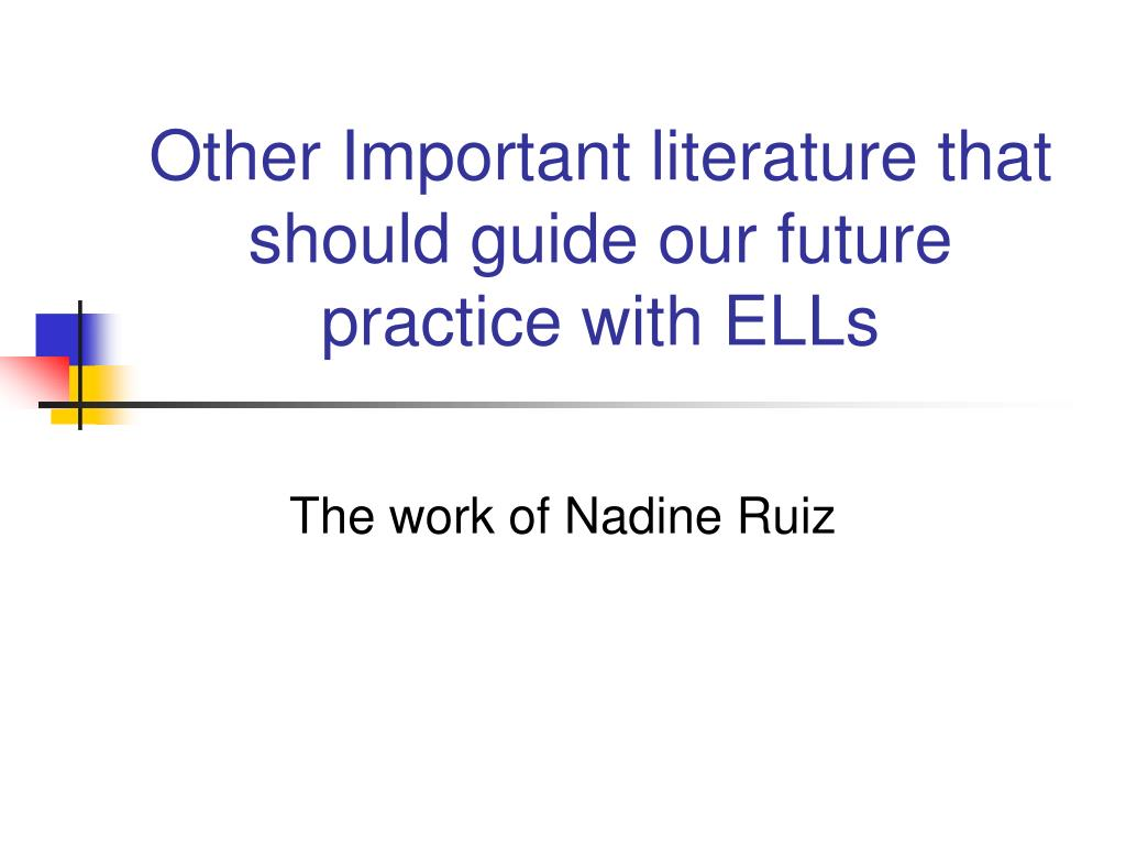 Other Important literature that should guide our future practice with ELLs