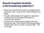 should hospitals facilitate a life threatening addiction