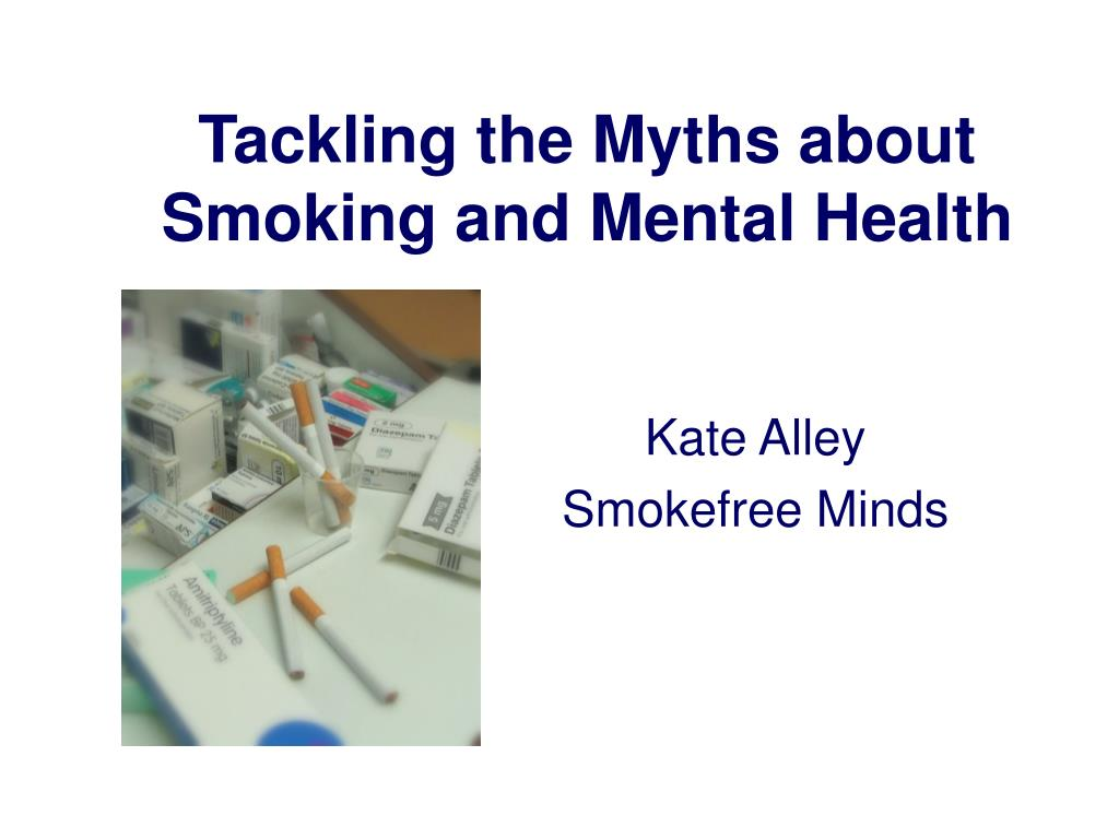 tackling the myths about smoking and mental health l.