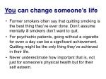 you can change someone s life