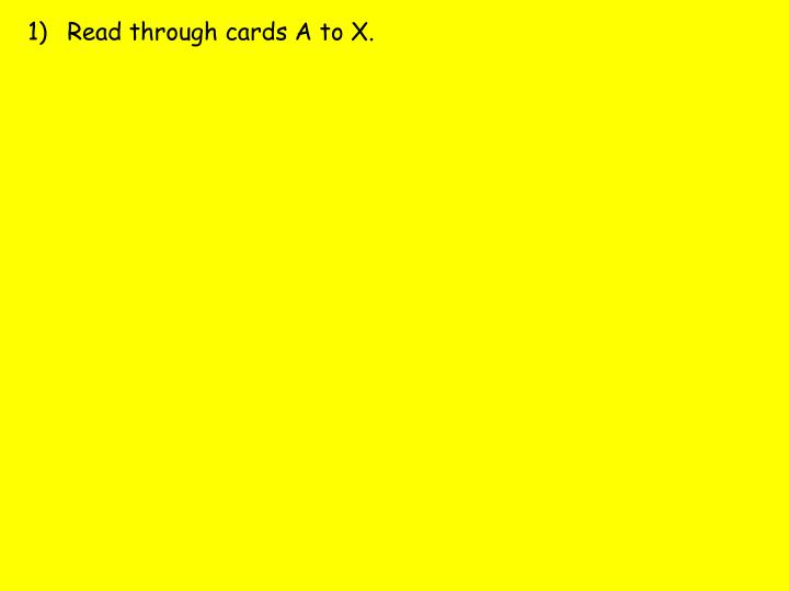 Read through cards A to X.