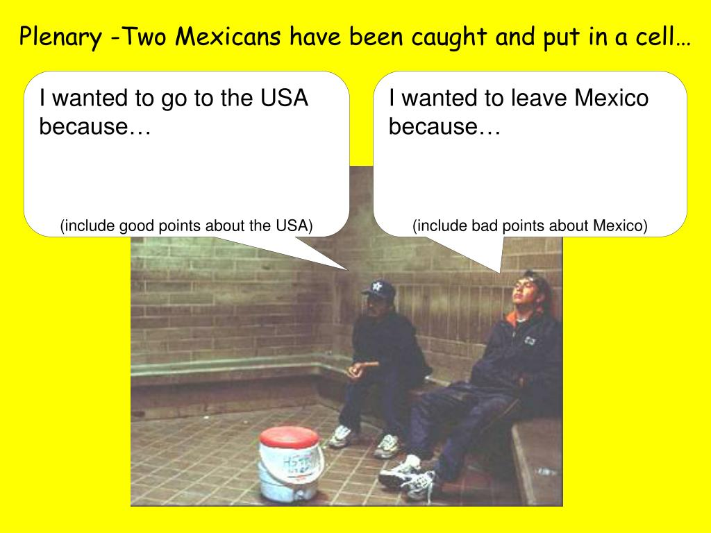 Plenary -Two Mexicans have been caught and put in a cell…