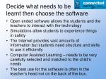decide what needs to be learnt then choose the software