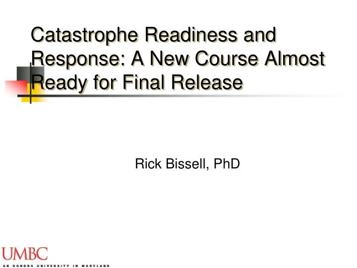 Catastrophe readiness and response a new course almost ready for final release