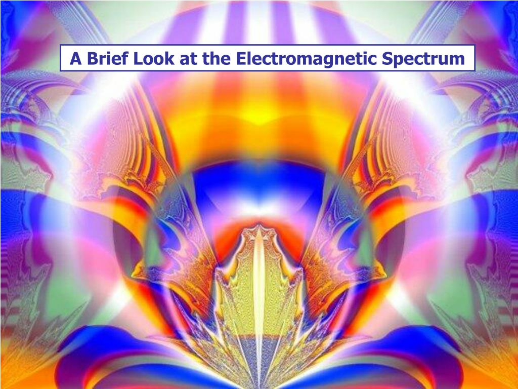 A Brief Look at the Electromagnetic Spectrum