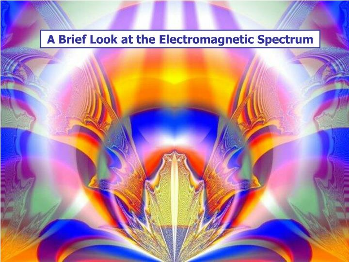 A brief look at the electromagnetic spectrum2