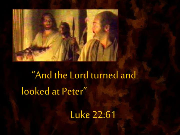 and the lord turned and looked at peter luke 22 61 n.