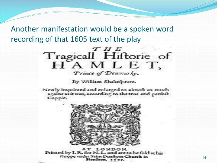 Another manifestation would be a spoken word recording of that 1605 text of the play
